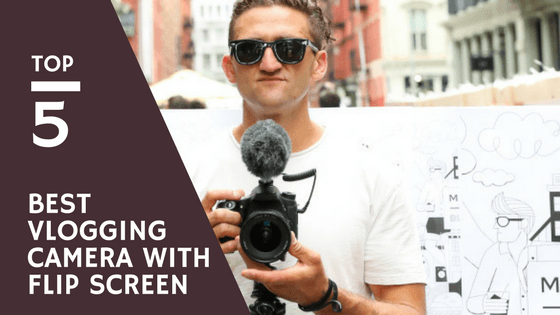 Top 5 Best Vlogging Cameras with Flip Screen Reviews – A Complete Buying Guide
