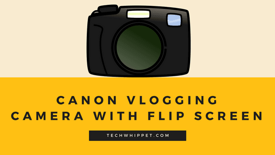 Canon vlogging camera with flip screen