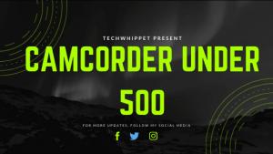 best camcorder under 500 dollars
