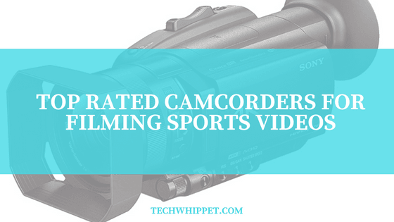 The Top 14 Best Camcorder for Sports Events And Analysis 2018 – [Top Buyers Guide]