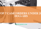 BEST CAMCORDER UNDER 200 DOLLARS