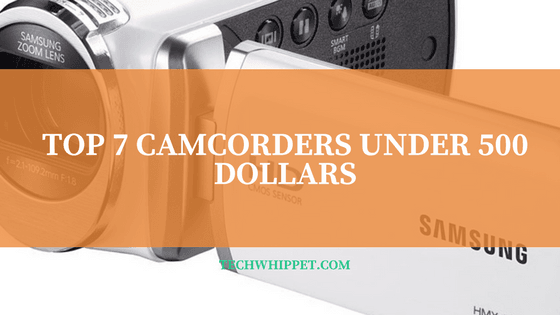 The Top 7 Best Camcorders Under 500-600 Dollars 2018 Reviews (Editors Pick)