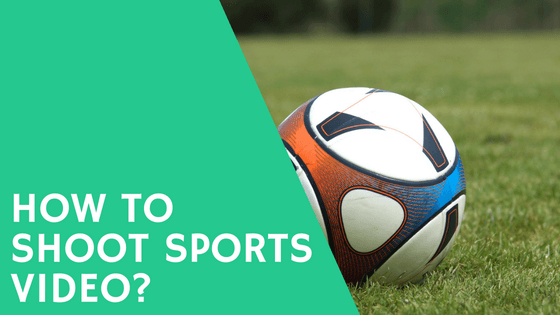 How to Shoot Sports Video? Explained