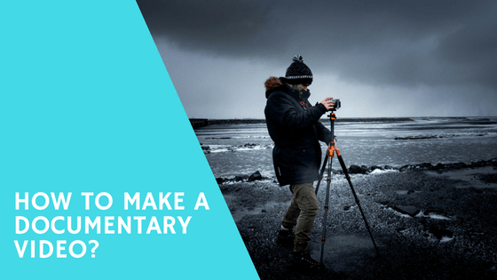 How to Make a Documentary Video