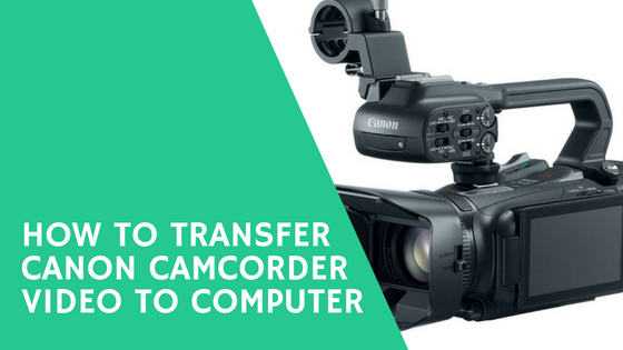 How to Transfer Canon Camcorder Video to Computer Using USB