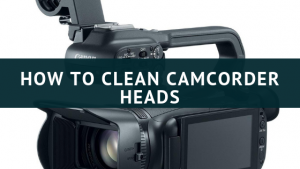 How to Clean Camcorder Heads