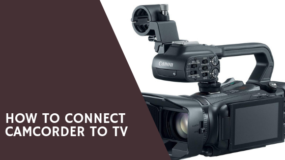How to connect Camcorder to TV