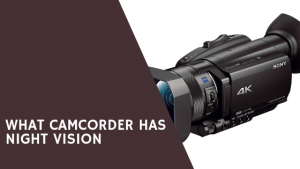 What Camcorder Has Night vision