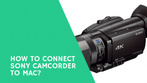 How to connect Sony camcorder to mac
