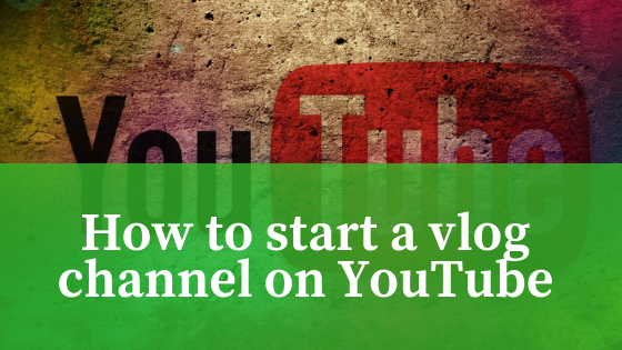How to start a vlog channel on YouTube