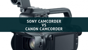 Sony camcorder VS Canon camcorder