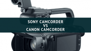 Sony camcorder VS Canon camcorder