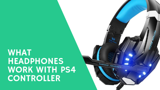 What headphones work with ps4 controller