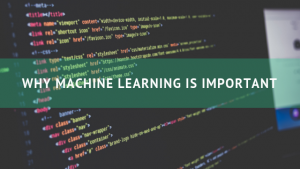 why machine learning is important