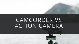 Camcorder vs Action Camera There is a Difference