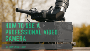 How to Use a Professional Video Camera