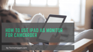 How to Use iPad as Monitor for Camcorder