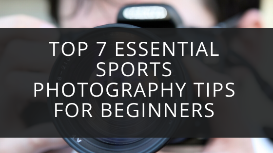Essential Sports Photography Tips for Beginners