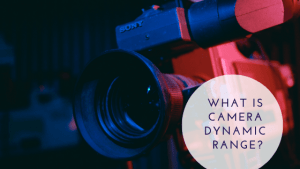 What is Camera Dynamic Range