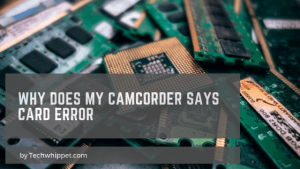 Why Does My Camcorder Says Card Error