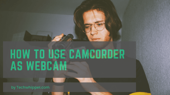 how to use camcorder as webcam