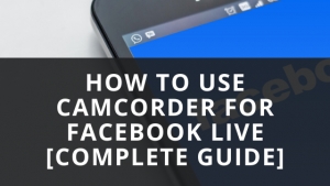 How to use Camcorder for Facebook Live [Complete Guide]