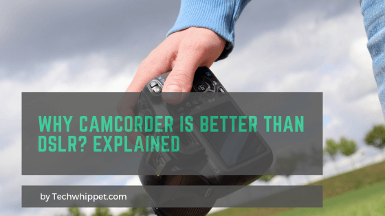 Why Camcorder is better than DSLR Explained