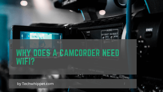 Why does a Camcorder need wifi