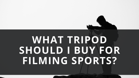 What Tripod Should I Buy For Filming Sports?