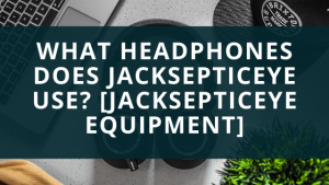 What Headphones Does Jacksepticeye Use?