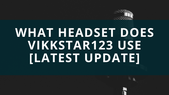 What Headset Does Vikkstar123