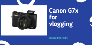 Canon G7x for vlogging