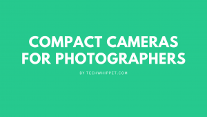 Best Compact Cameras for professional photographer