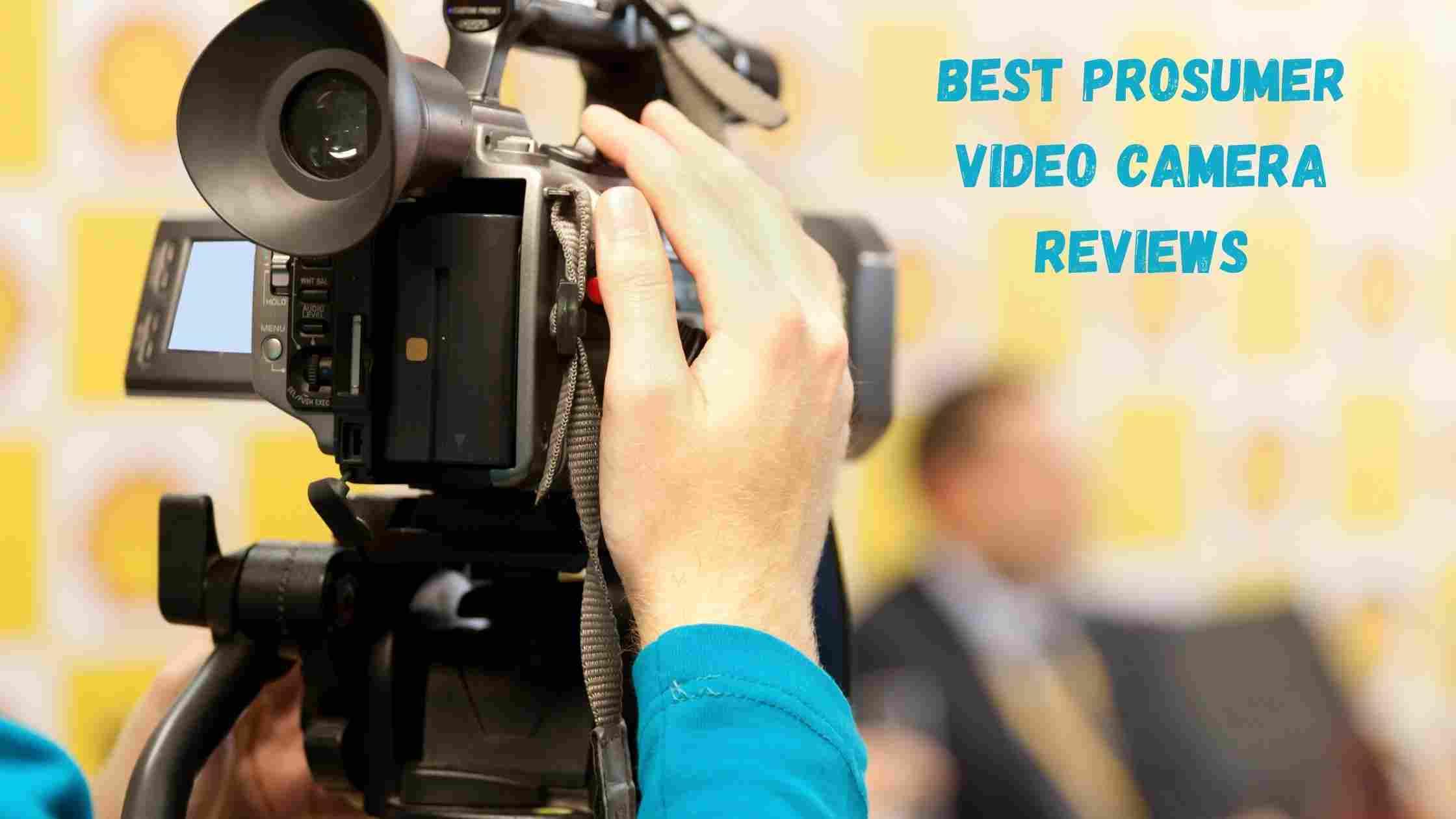 Best Prosumer Video Camera Reviews