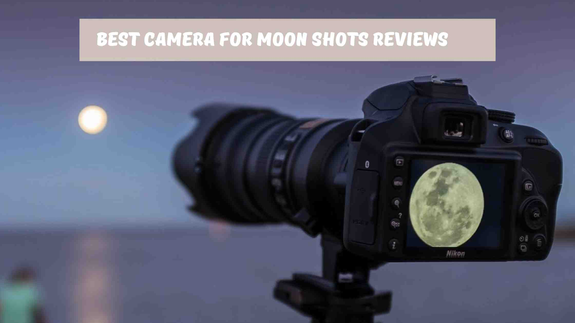 Best Camera for Moon Shots Reviews