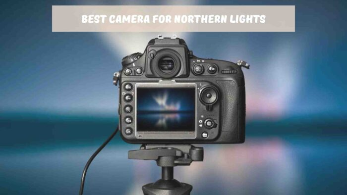 Best Camera for Northern Lights Reviews