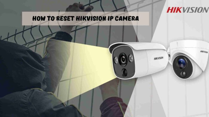 How To Reset Hikvision IP Camera