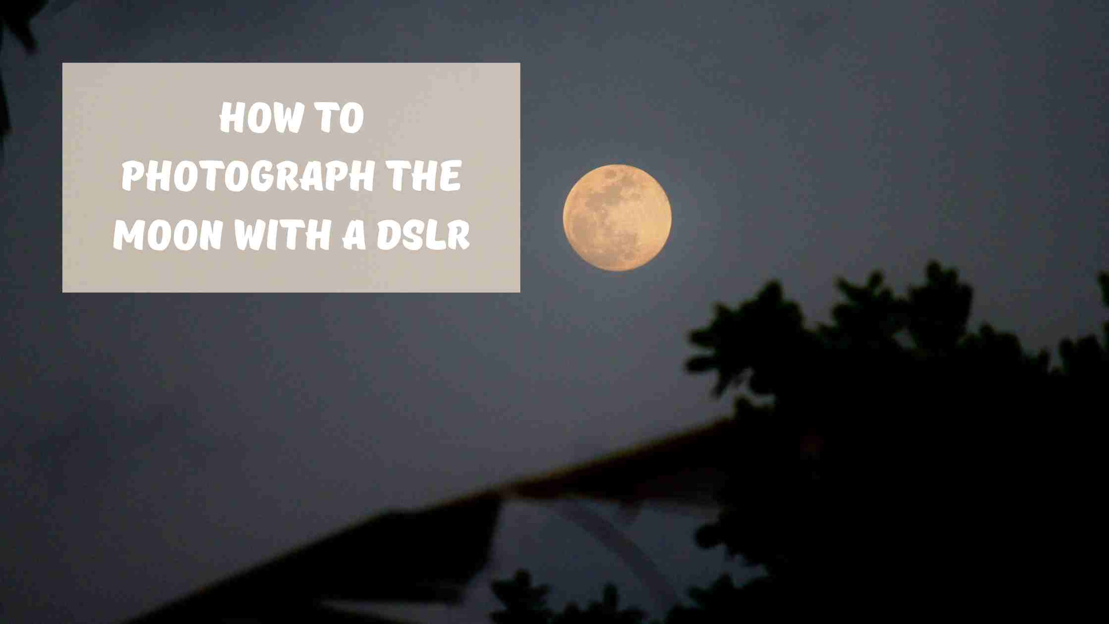 How to Photograph the Moon with a DSLR