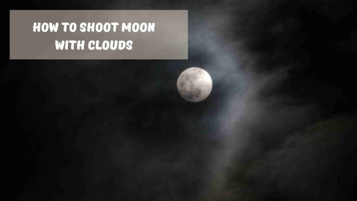 How to Shoot Moon With Clouds