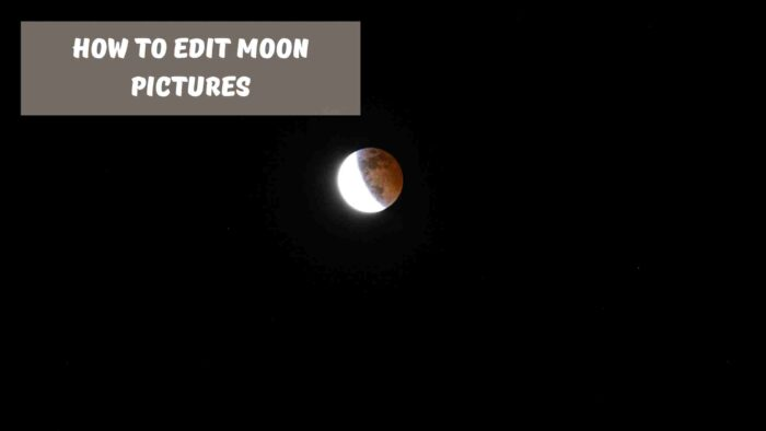 how to edit moon pictures