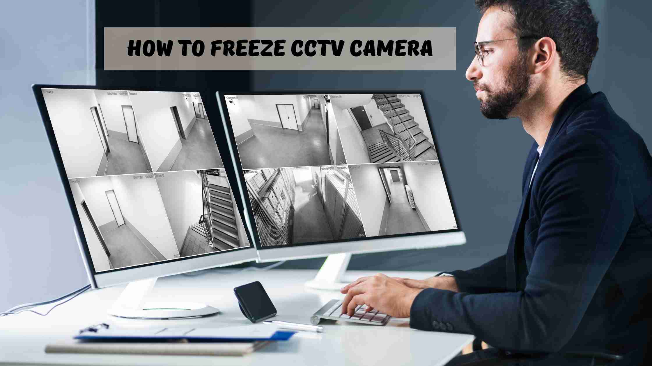 how to freeze CCTV camera